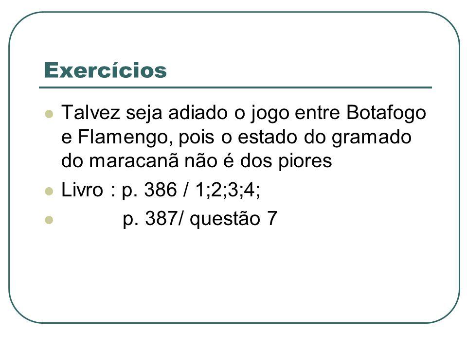 Exercícios Talvez seja adiado o jogo entre Botafogo e Flamengo, pois o estado do gramado do maracanã não é dos piores.