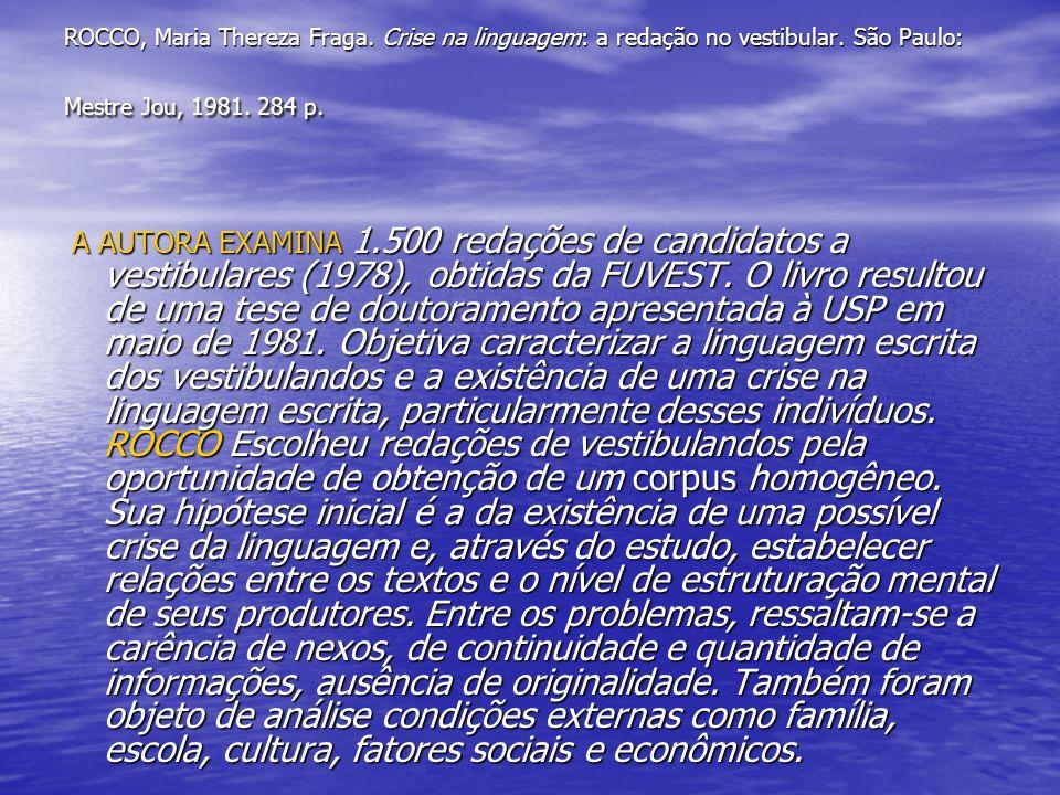 ROCCO, Maria Thereza Fraga. Crise na linguagem: a redação no vestibular. São Paulo: Mestre Jou, 1981. 284 p.