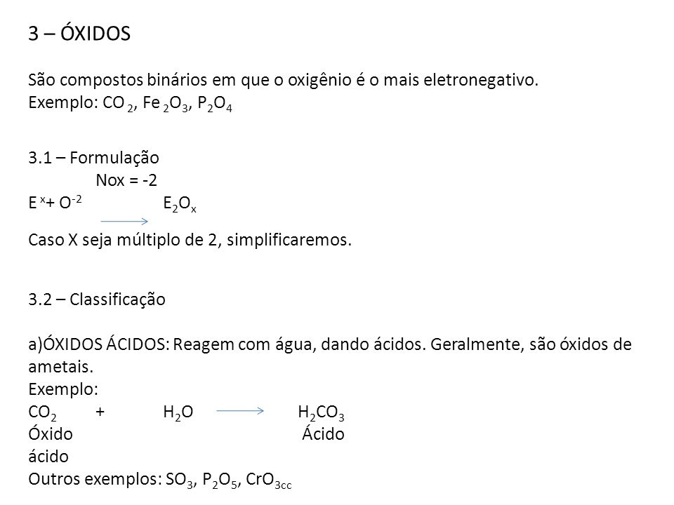 3 – ÓXIDOSSão compostos binários em que o oxigênio é o mais eletronegativo. Exemplo: CO 2, Fe 2O3, P2O4.