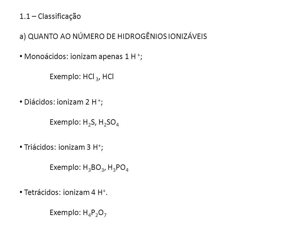 1.1 – Classificação a) QUANTO AO NÚMERO DE HIDROGÊNIOS IONIZÁVEIS. Monoácidos: ionizam apenas 1 H +;