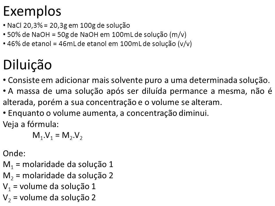 Exemplos NaCl 20,3% = 20,3g em 100g de solução. 50% de NaOH = 50g de NaOH em 100mL de solução (m/v)