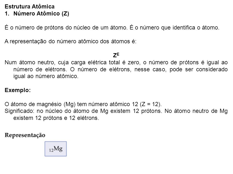 Estrutura AtômicaNúmero Atômico (Z) É o número de prótons do núcleo de um átomo. É o número que identifica o átomo.