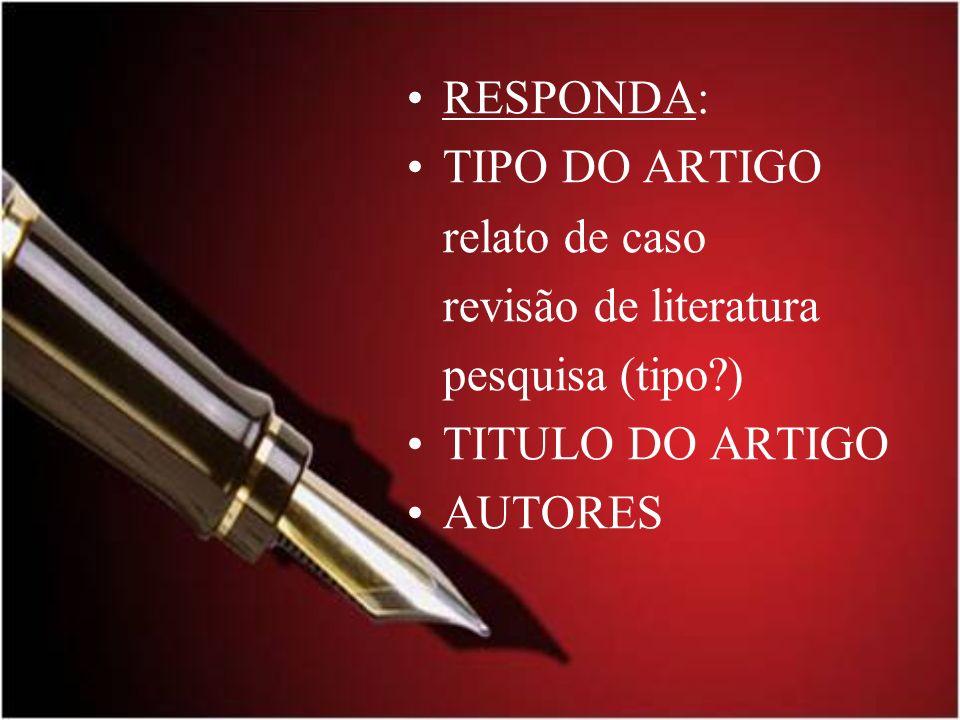 RESPONDA: TIPO DO ARTIGO. relato de caso. revisão de literatura. pesquisa (tipo ) TITULO DO ARTIGO.