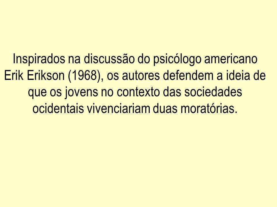 Inspirados na discussão do psicólogo americano Erik Erikson (1968), os autores defendem a ideia de que os jovens no contexto das sociedades ocidentais vivenciariam duas moratórias.