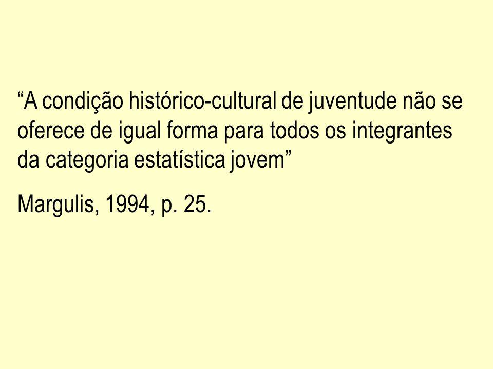 A condição histórico-cultural de juventude não se oferece de igual forma para todos os integrantes da categoria estatística jovem
