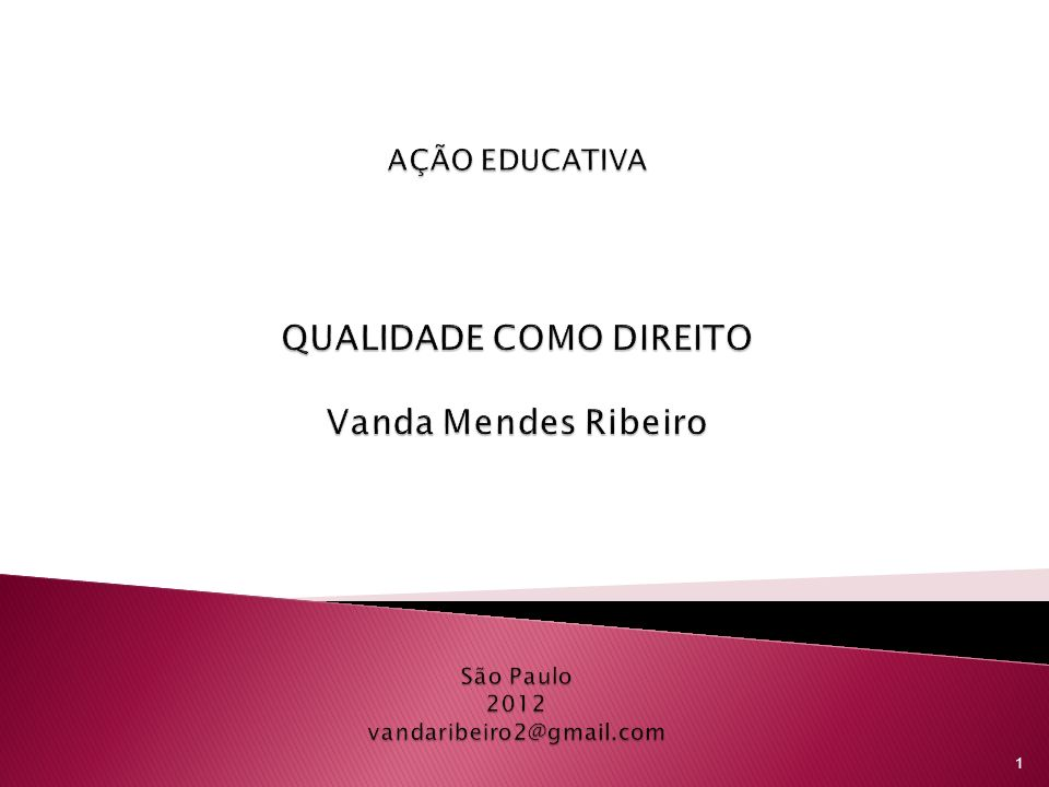 AÇÃO EDUCATIVA QUALIDADE COMO DIREITO Vanda Mendes Ribeiro São Paulo 2012 vandaribeiro2@gmail.com