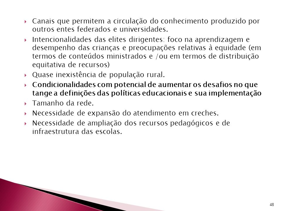 Canais que permitem a circulação do conhecimento produzido por outros entes federados e universidades.