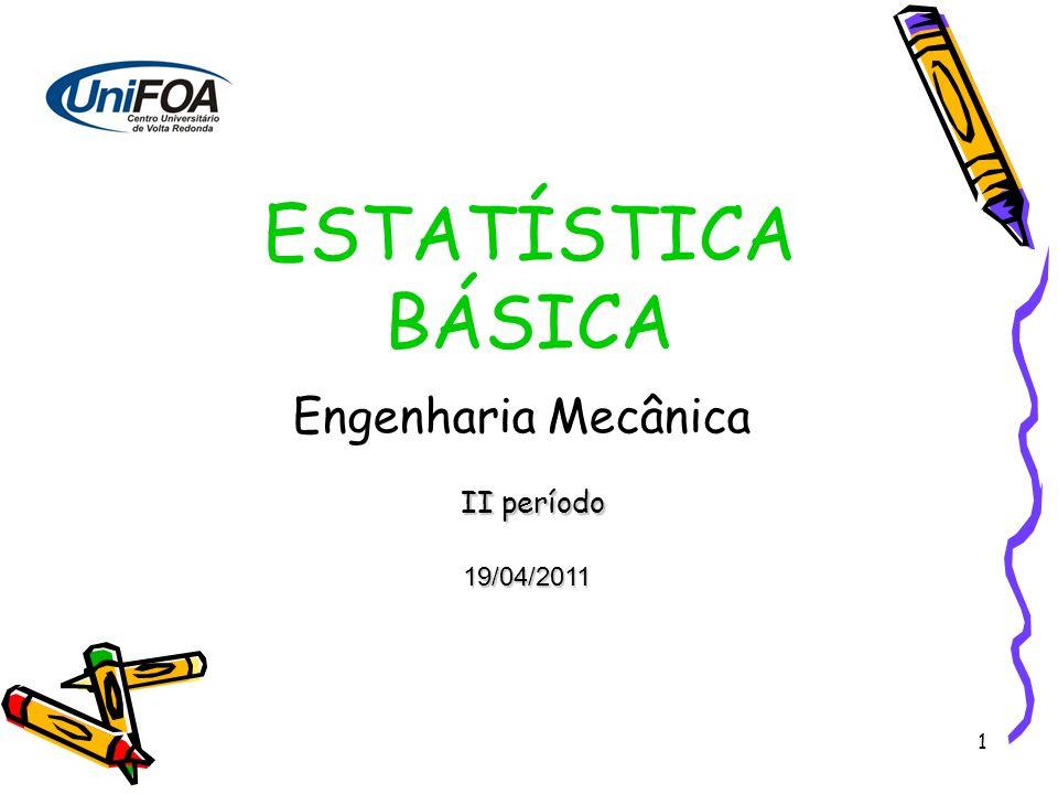ESTATÍSTICA BÁSICA Engenharia Mecânica II período 19/04/2011