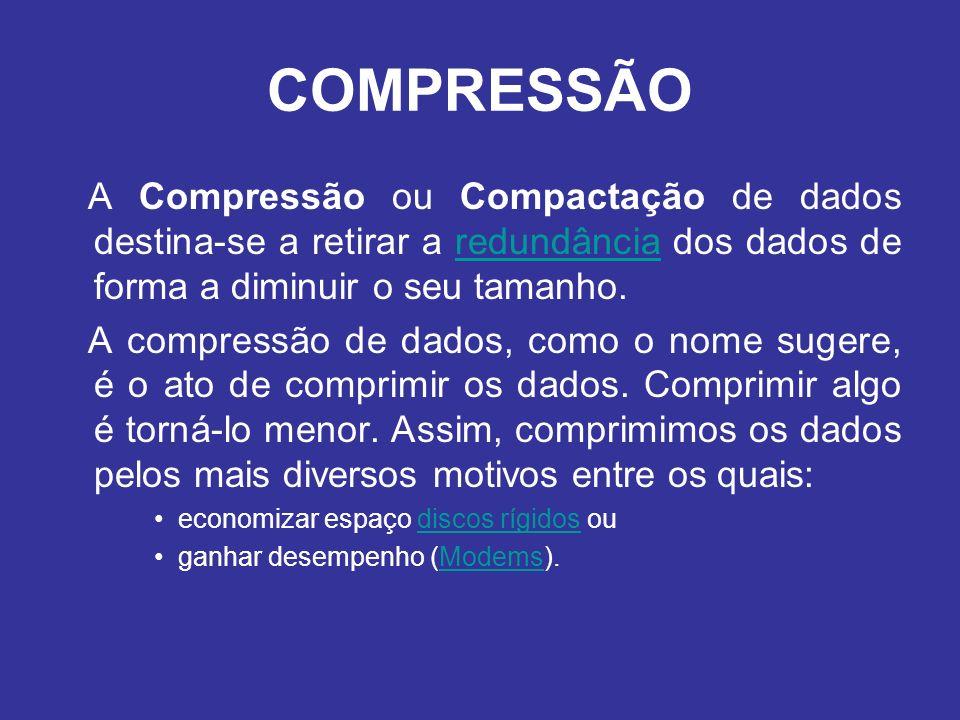COMPRESSÃO A Compressão ou Compactação de dados destina-se a retirar a redundância dos dados de forma a diminuir o seu tamanho.