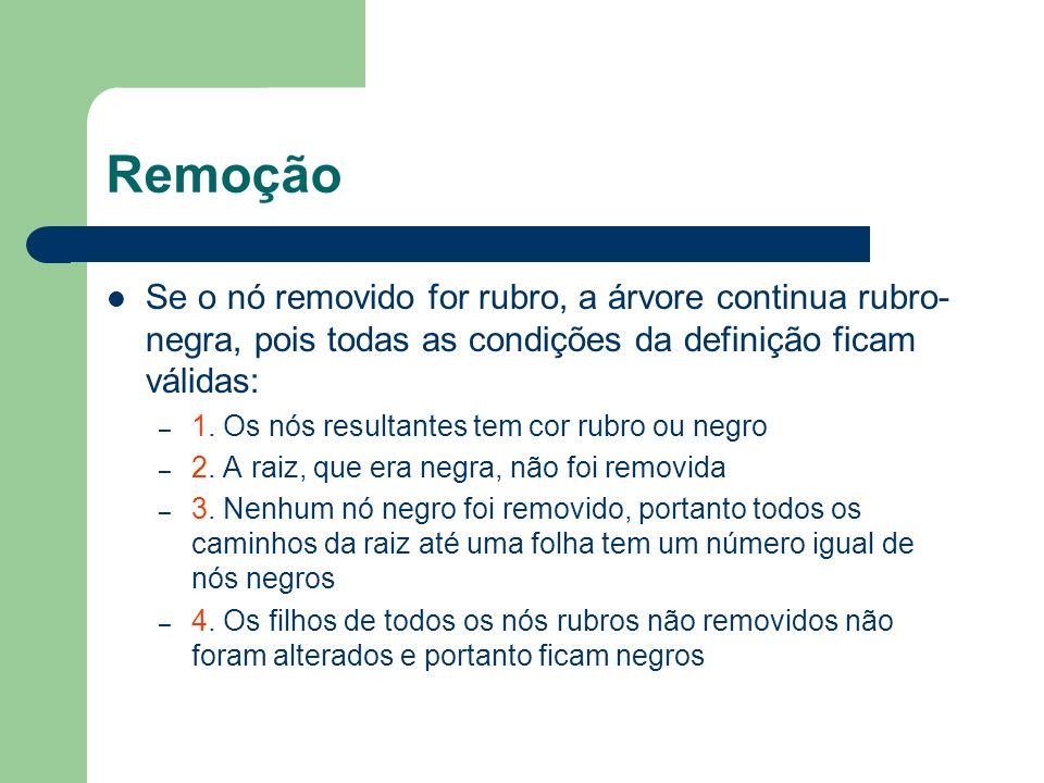 RemoçãoSe o nó removido for rubro, a árvore continua rubro-negra, pois todas as condições da definição ficam válidas: