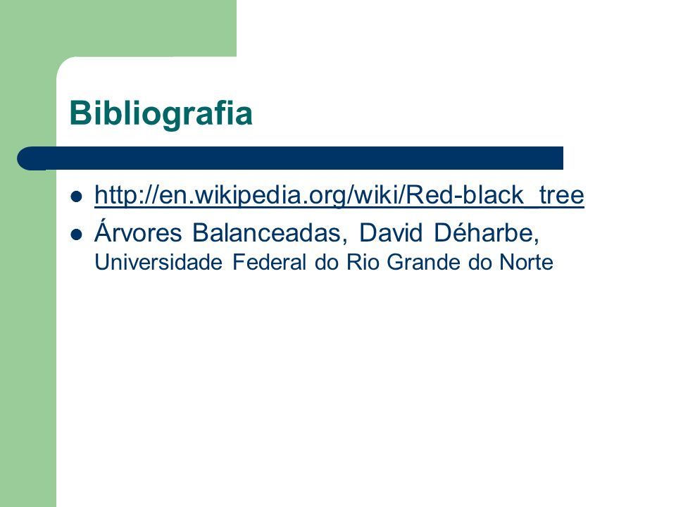 Bibliografia http://en.wikipedia.org/wiki/Red-black_tree