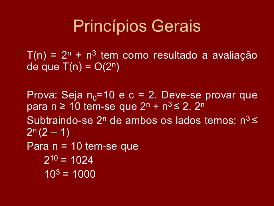 Princípios GeraisT(n) = 2n + n3 tem como resultado a avaliação de que T(n) = O(2n)