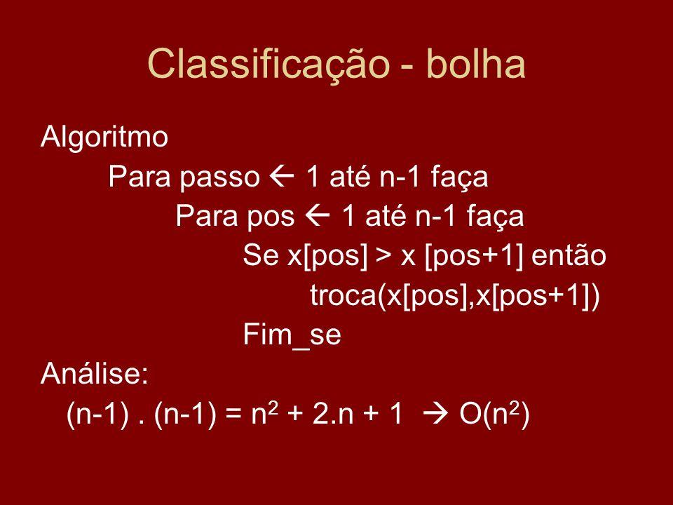 Classificação - bolha Algoritmo Para passo  1 até n-1 faça