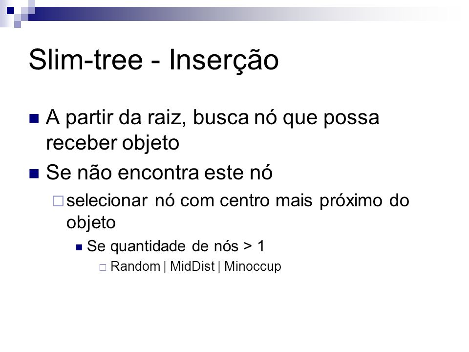 Slim-tree - Inserção A partir da raiz, busca nó que possa receber objeto. Se não encontra este nó.