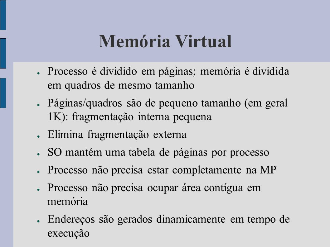 Memória VirtualProcesso é dividido em páginas; memória é dividida em quadros de mesmo tamanho.