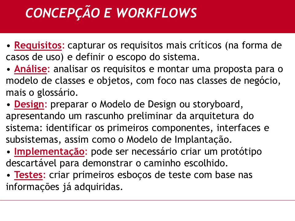 CONCEPÇÃO E WORKFLOWS Requisitos: capturar os requisitos mais críticos (na forma de casos de uso) e definir o escopo do sistema.