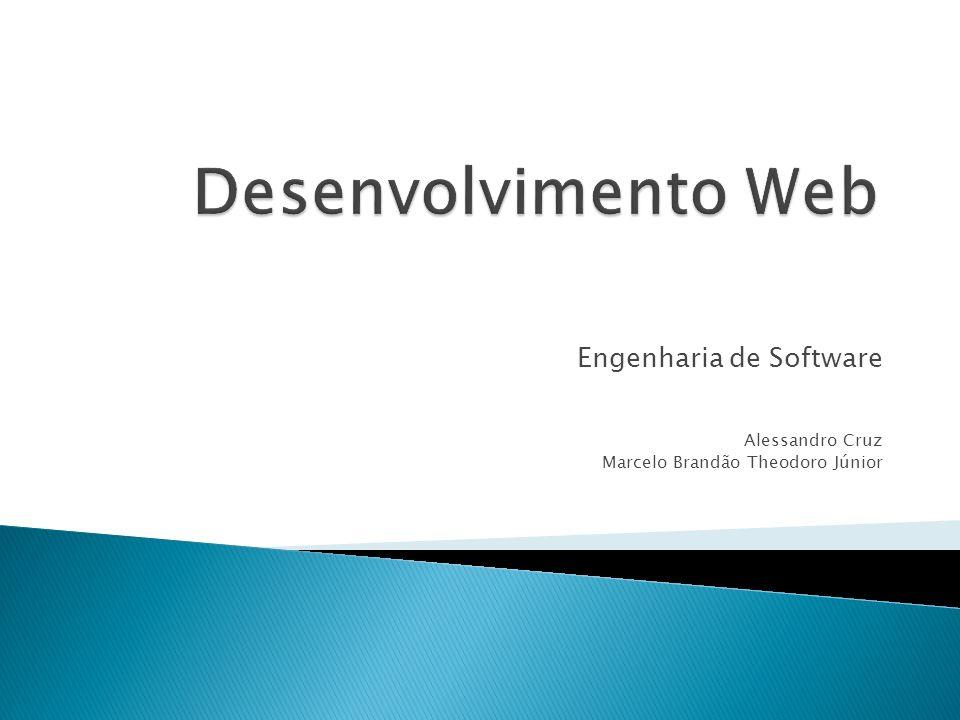 Engenharia de Software Alessandro Cruz Marcelo Brandão Theodoro Júnior