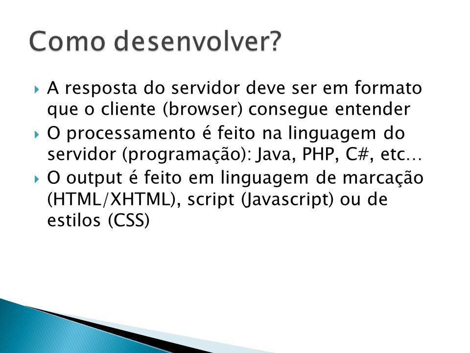 Como desenvolver A resposta do servidor deve ser em formato que o cliente (browser) consegue entender.