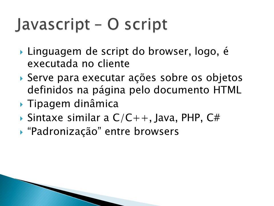 Javascript – O script Linguagem de script do browser, logo, é executada no cliente.