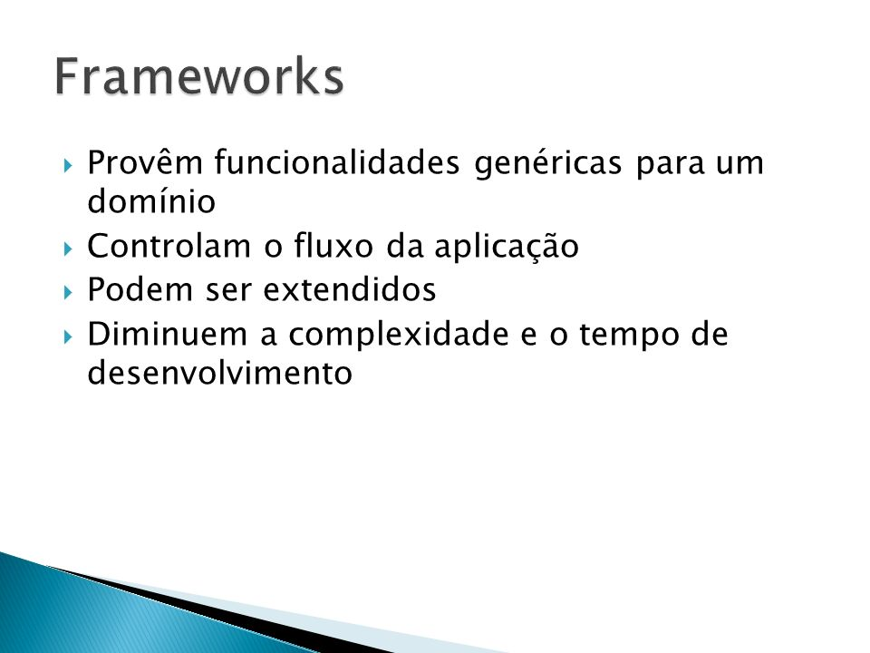 Frameworks Provêm funcionalidades genéricas para um domínio