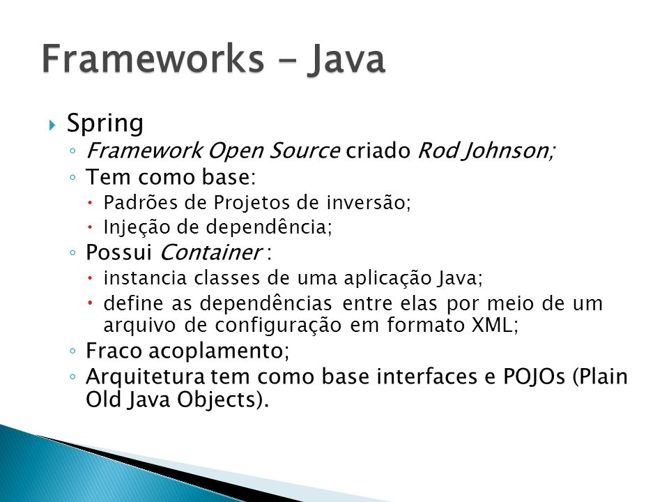 Frameworks - Java Spring Framework Open Source criado Rod Johnson;