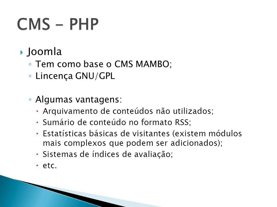 CMS - PHP Joomla Tem como base o CMS MAMBO; Lincença GNU/GPL