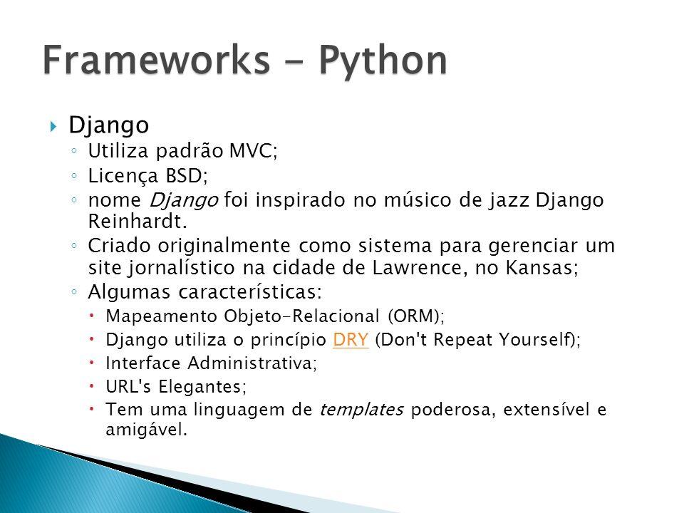 Frameworks - Python Django Utiliza padrão MVC; Licença BSD;