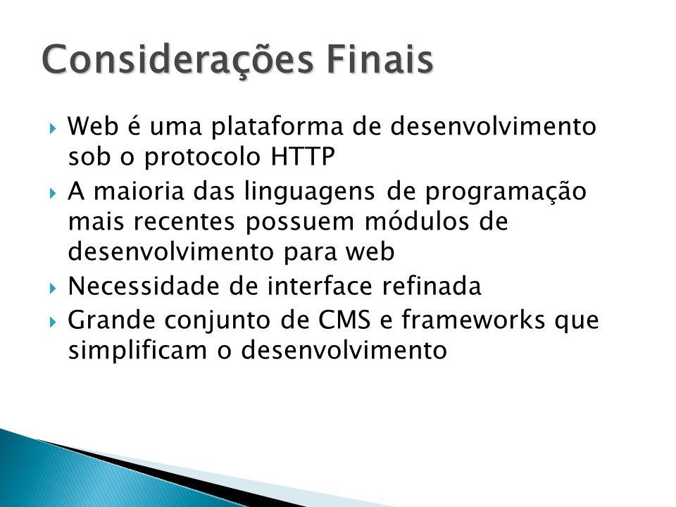 Considerações Finais Web é uma plataforma de desenvolvimento sob o protocolo HTTP.