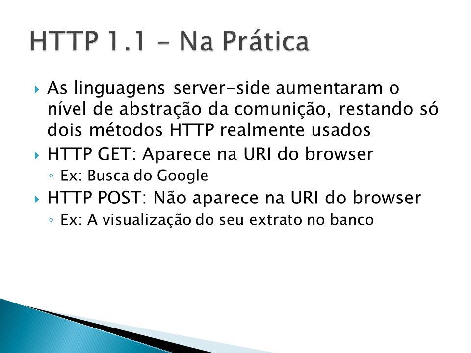 HTTP 1.1 – Na Prática As linguagens server-side aumentaram o nível de abstração da comunição, restando só dois métodos HTTP realmente usados.