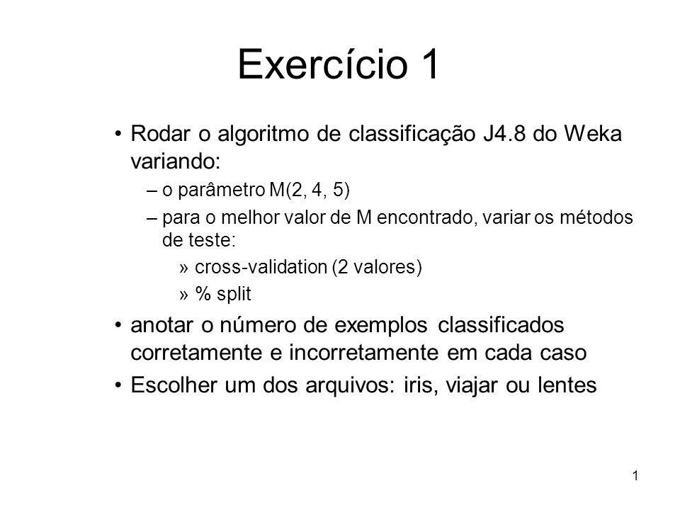 Exercício 1 Rodar o algoritmo de classificação J4.8 do Weka variando: