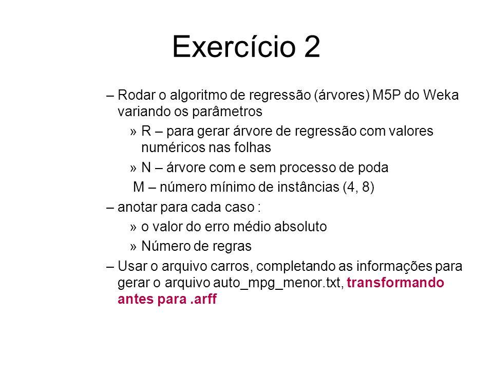 Exercício 2 Rodar o algoritmo de regressão (árvores) M5P do Weka variando os parâmetros.