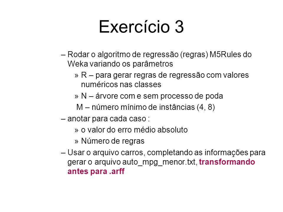 Exercício 3 Rodar o algoritmo de regressão (regras) M5Rules do Weka variando os parâmetros.
