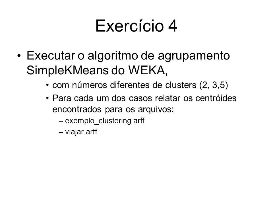 Exercício 4 Executar o algoritmo de agrupamento SimpleKMeans do WEKA,