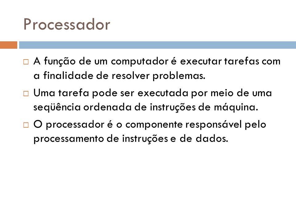 ProcessadorA função de um computador é executar tarefas com a finalidade de resolver problemas.