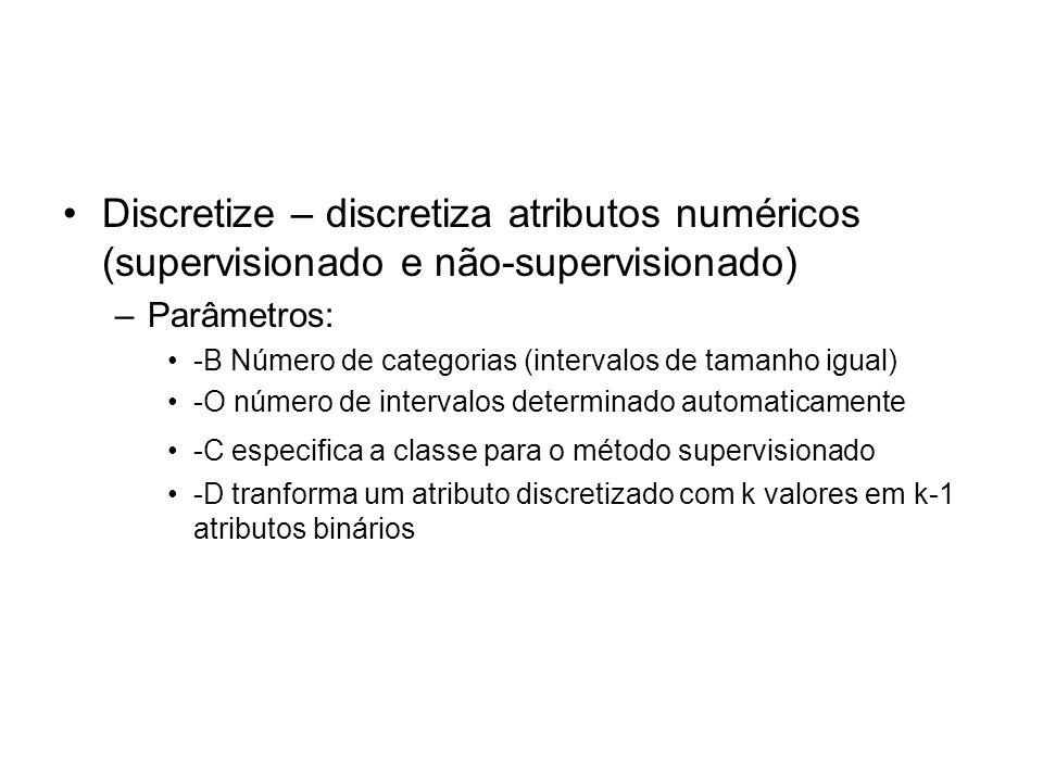 Discretize – discretiza atributos numéricos (supervisionado e não-supervisionado)