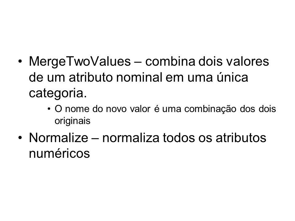 Normalize – normaliza todos os atributos numéricos