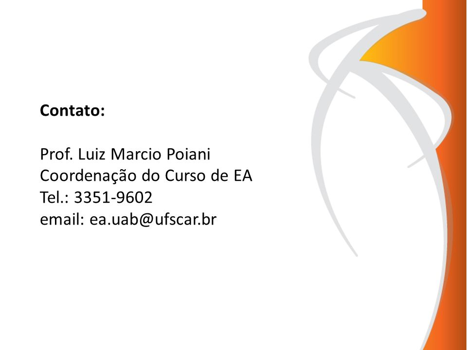 Contato: Prof. Luiz Marcio Poiani Coordenação do Curso de EA Tel