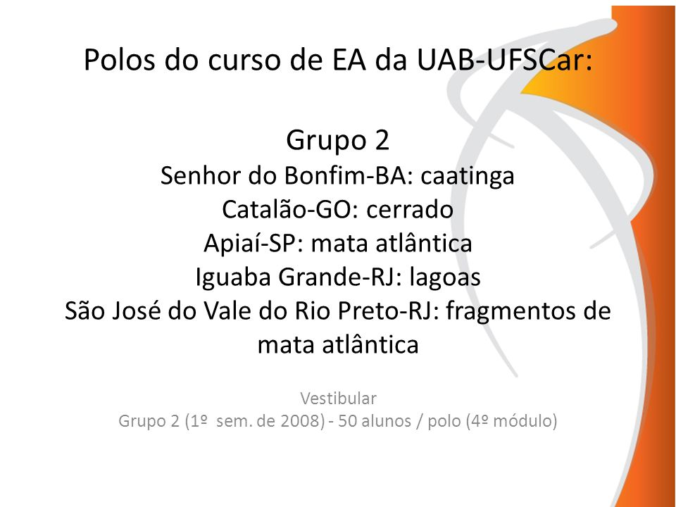 Vestibular Grupo 2 (1º sem. de 2008) - 50 alunos / polo (4º módulo)