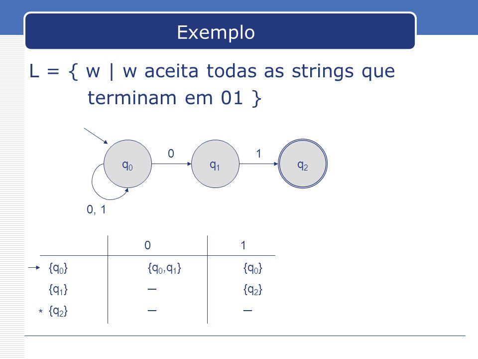 L = { w | w aceita todas as strings que terminam em 01 }