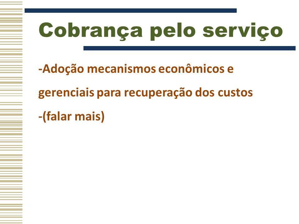 Cobrança pelo serviço -Adoção mecanismos econômicos e gerenciais para recuperação dos custos.