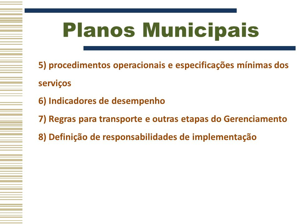 Planos Municipais 5) procedimentos operacionais e especificações mínimas dos serviços. 6) Indicadores de desempenho.
