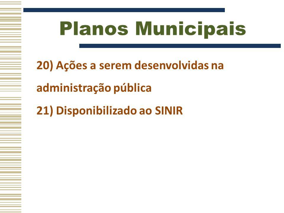 Planos Municipais 20) Ações a serem desenvolvidas na administração pública.