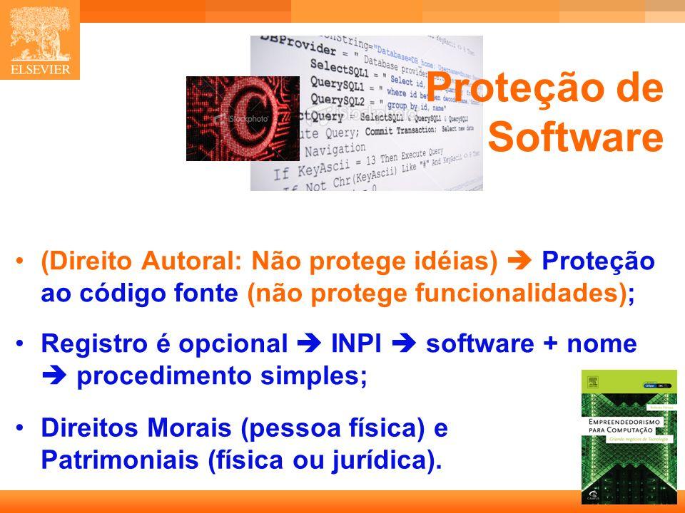 Proteção de Software (Direito Autoral: Não protege idéias)  Proteção ao código fonte (não protege funcionalidades);