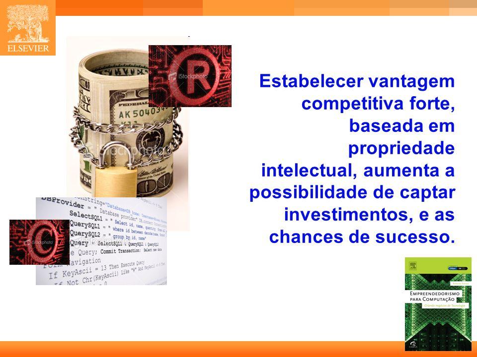 Estabelecer vantagem competitiva forte, baseada em propriedade intelectual, aumenta a possibilidade de captar investimentos, e as chances de sucesso.