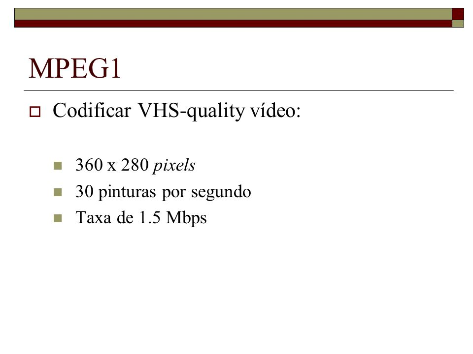 MPEG1 Codificar VHS-quality vídeo: 360 x 280 pixels
