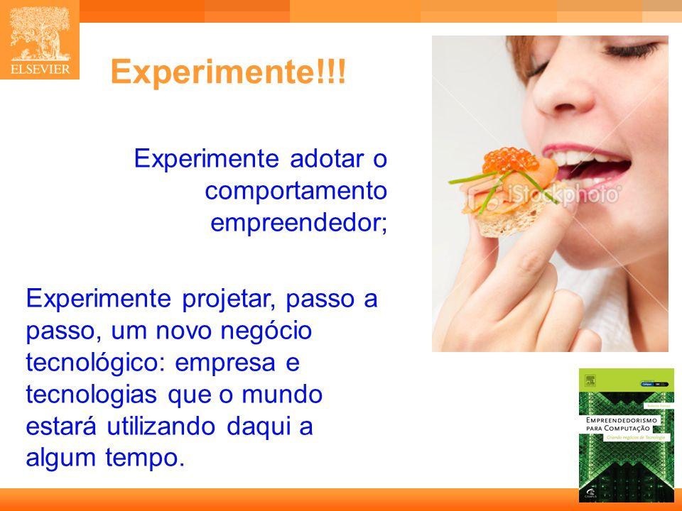 Experimente!!! Experimente adotar o comportamento empreendedor;