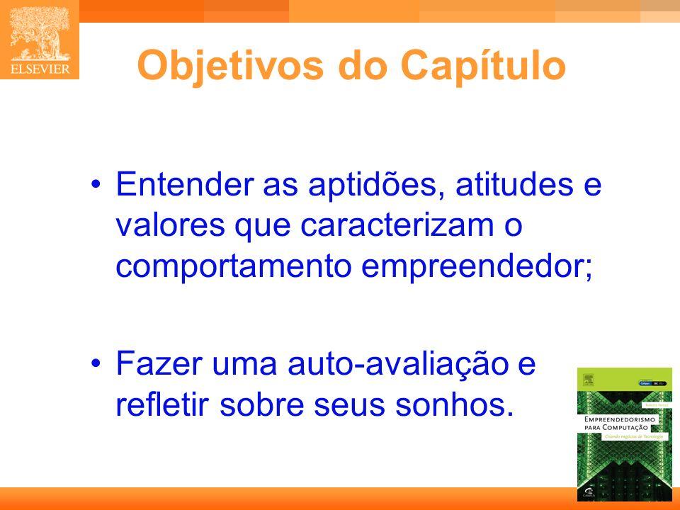 Objetivos do Capítulo • Entender as aptidões, atitudes e valores que caracterizam o comportamento empreendedor;