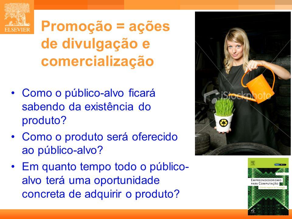 Promoção = ações de divulgação e comercialização