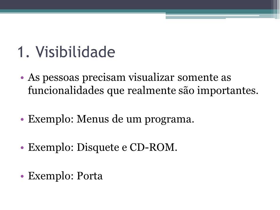 1. VisibilidadeAs pessoas precisam visualizar somente as funcionalidades que realmente são importantes.
