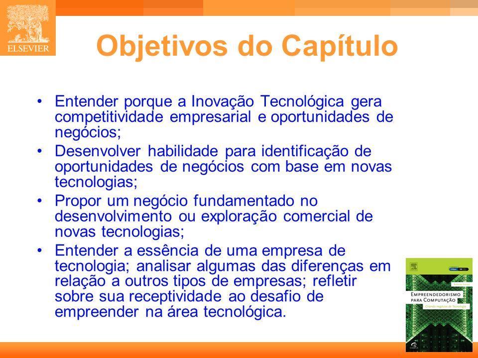 Objetivos do Capítulo • Entender porque a Inovação Tecnológica gera competitividade empresarial e oportunidades de negócios;
